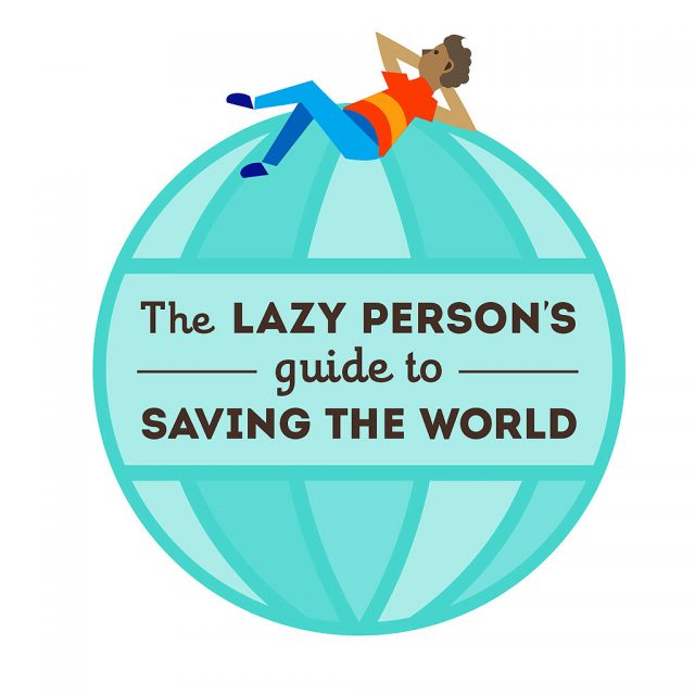 The Lazy Person's Guide to Saving the World – Take action!