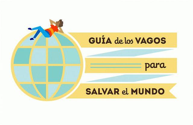 La Guía de los vagos para salvar el mundo ¡Haz posible el cambio!